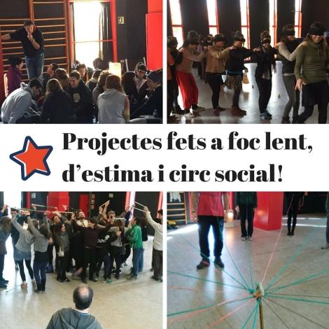 Projectes fets a foc lent, d'estima i circ social!